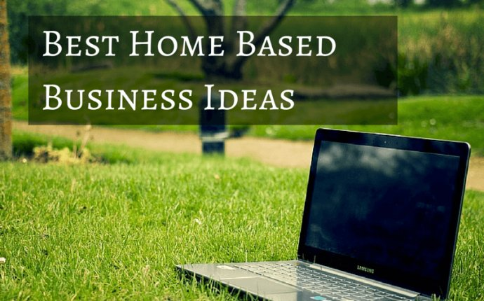 The Best Home Based Business Ideas - Work / Home / Life